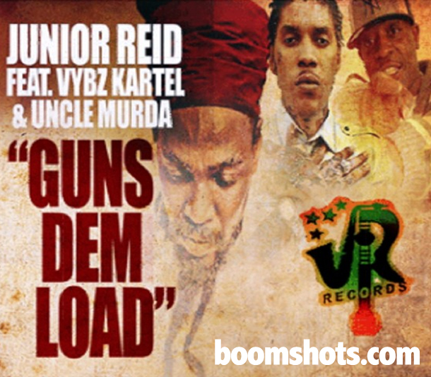 "HEAR THIS: Junior Reid Feat. Vybz Kartel & Uncle Murda ""Guns Dem Load"""